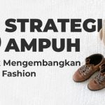 6 Strategi Ampuh untuk Mengembangkan Bisnis Fashion